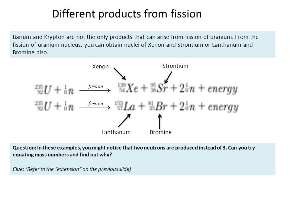 Different products from fission