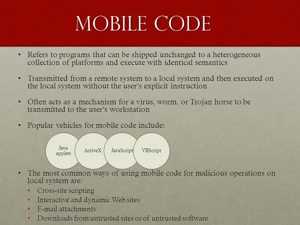 Mobile code Refers to programs that can be shipped unchanged to a heterogeneous collection of platforms and execute with identical semantics.