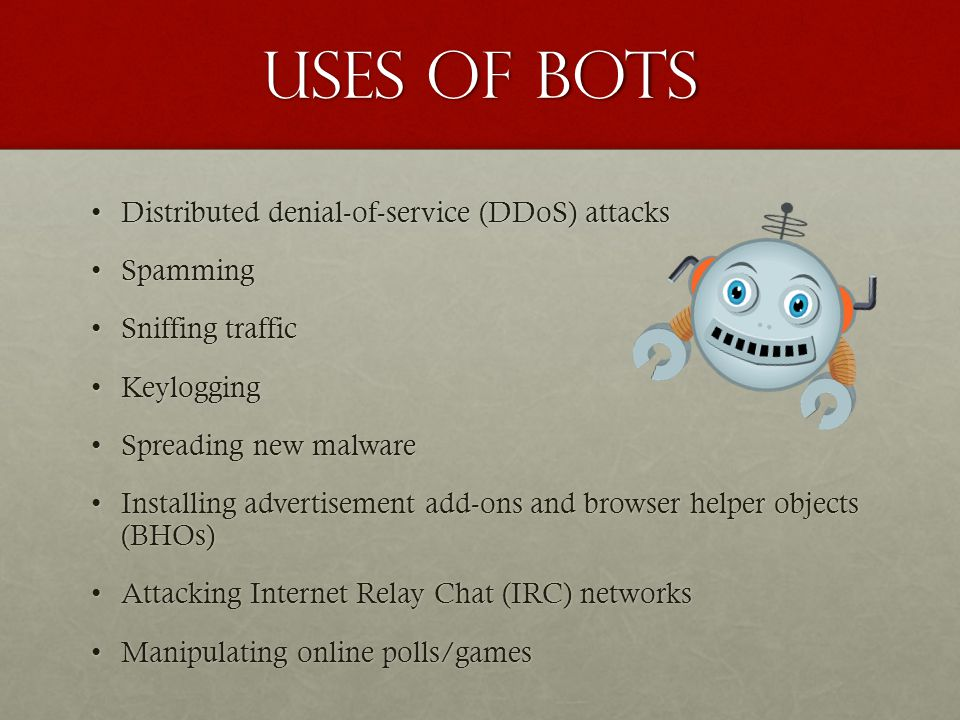Uses of bots Distributed denial-of-service (DDoS) attacks Spamming