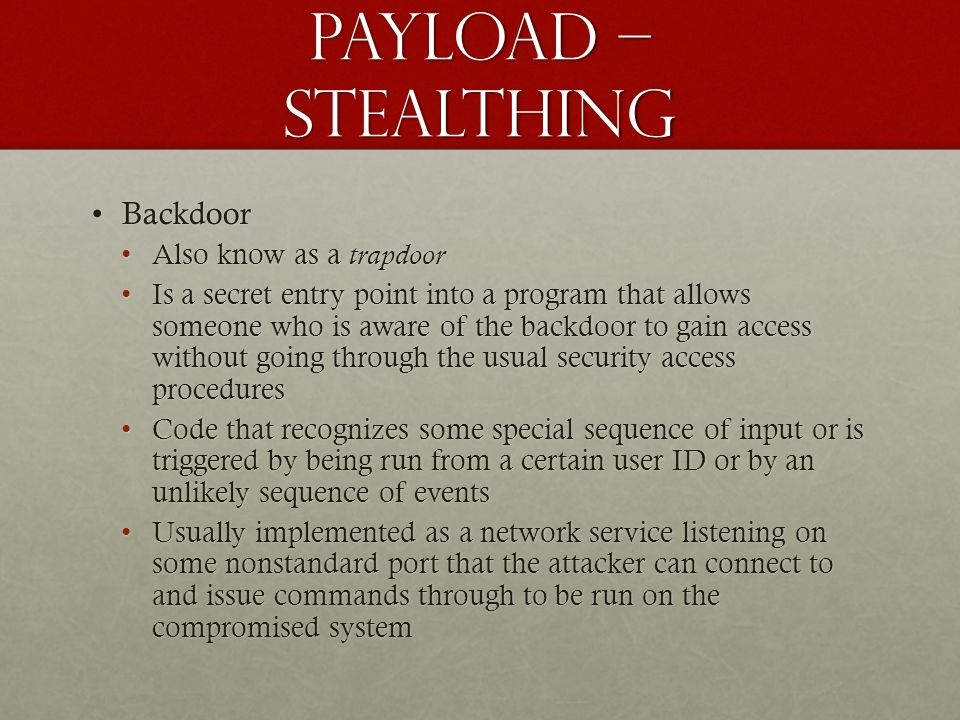 Payload – stealthing Backdoor Also know as a trapdoor