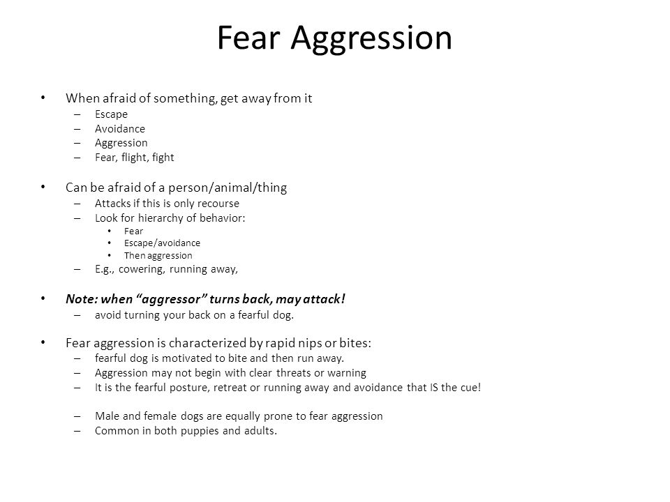 Fear Aggression When afraid of something, get away from it