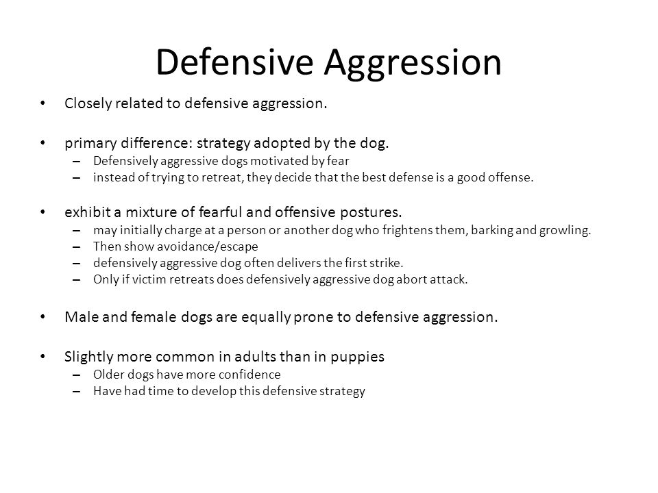 Defensive Aggression Closely related to defensive aggression.