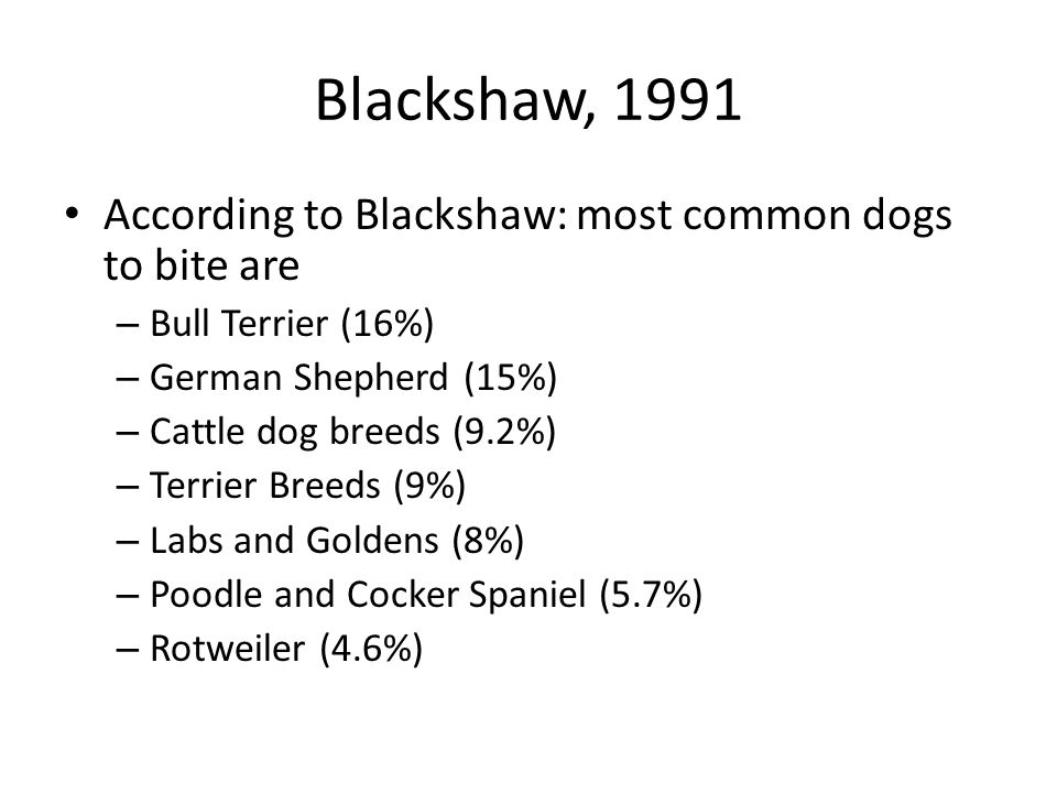Blackshaw, 1991 According to Blackshaw: most common dogs to bite are