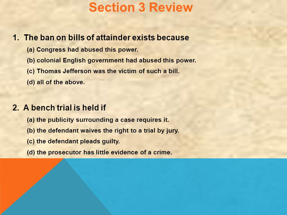 Section 3 Review 1. The ban on bills of attainder exists because