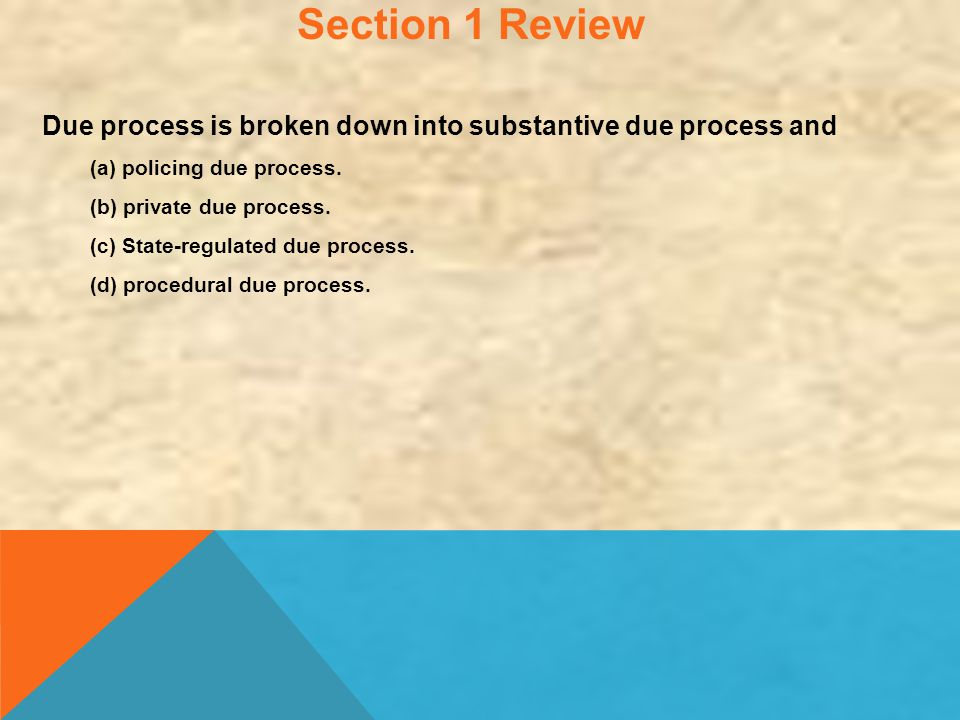 Section 1 Review Due process is broken down into substantive due process and. (a) policing due process.