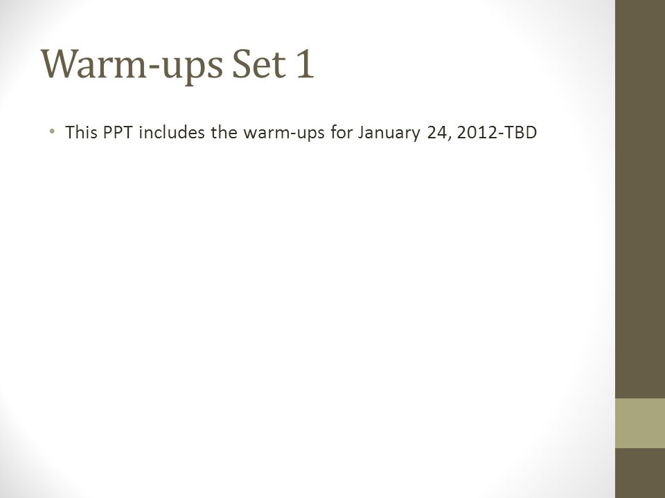 Warm-ups Set 1 This PPT includes the warm-ups for January 24, 2012-TBD