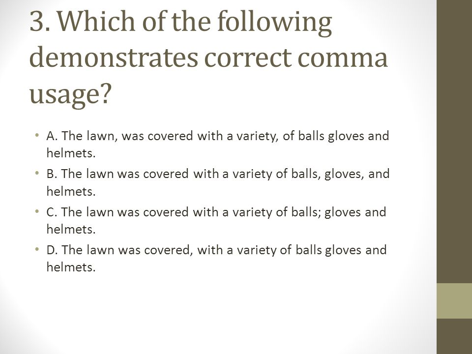 3. Which of the following demonstrates correct comma usage