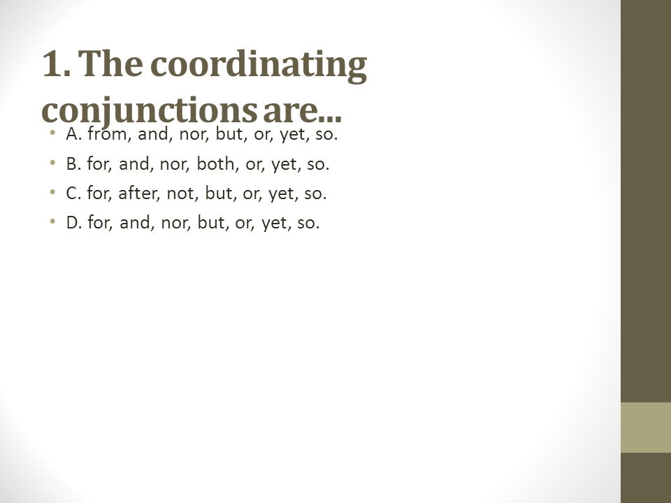 1. The coordinating conjunctions are...