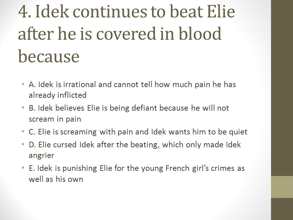 4. Idek continues to beat Elie after he is covered in blood because