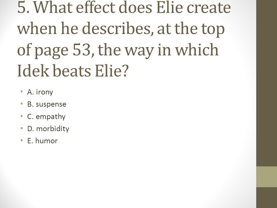 5. What effect does Elie create when he describes, at the top of page 53, the way in which Idek beats Elie