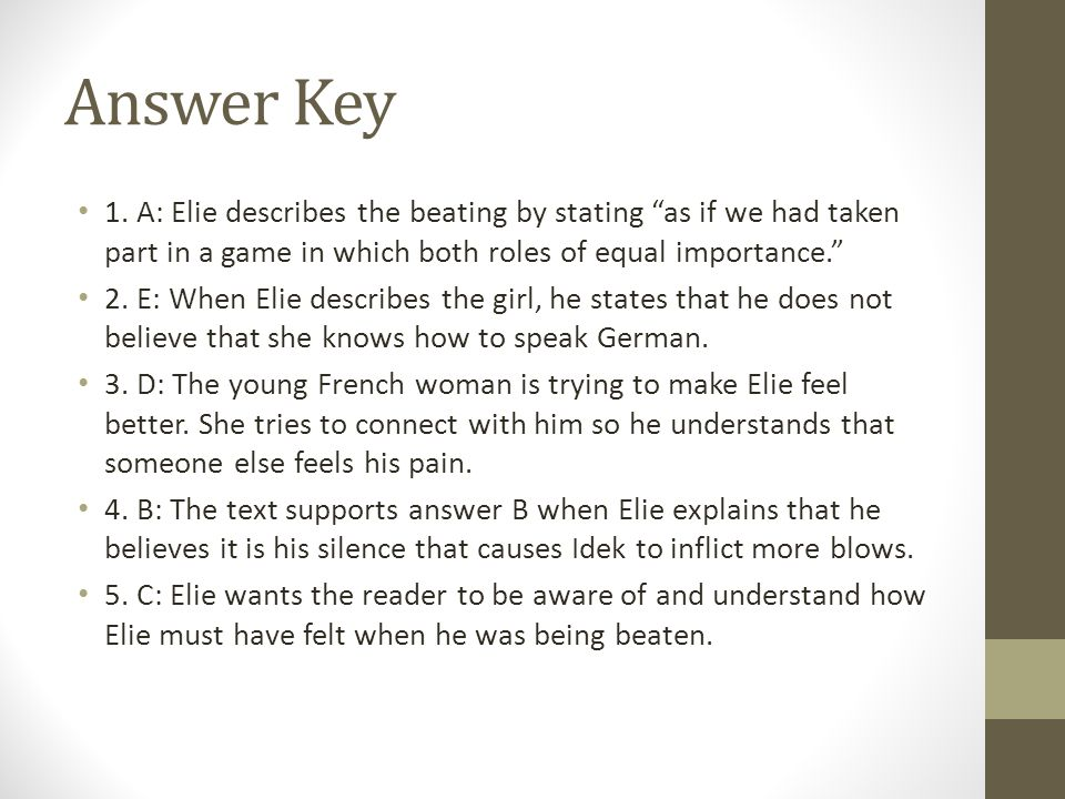Answer Key 1. A: Elie describes the beating by stating as if we had taken part in a game in which both roles of equal importance.