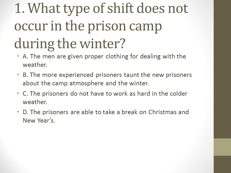 1. What type of shift does not occur in the prison camp during the winter