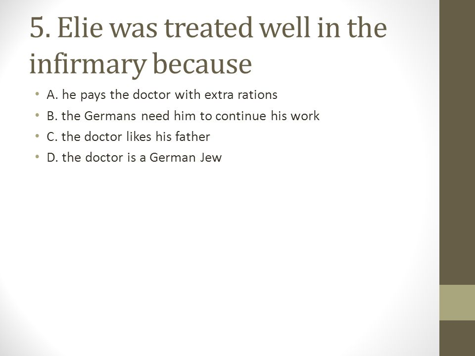5. Elie was treated well in the infirmary because