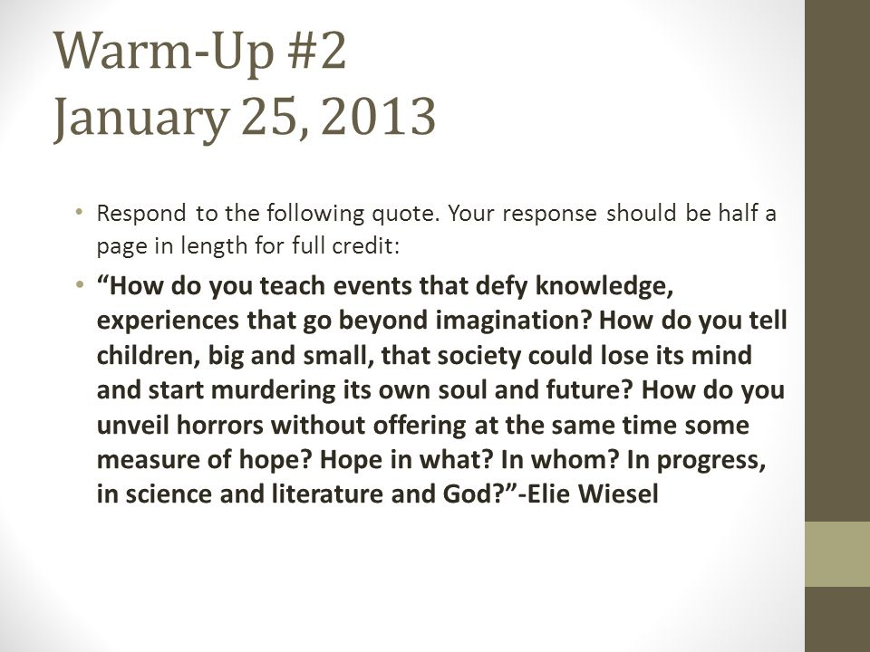 Warm-Up #2 January 25, 2013 Respond to the following quote. Your response should be half a page in length for full credit: