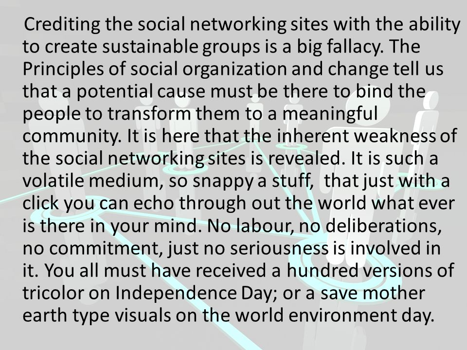 Crediting the social networking sites with the ability to create sustainable groups is a big fallacy.