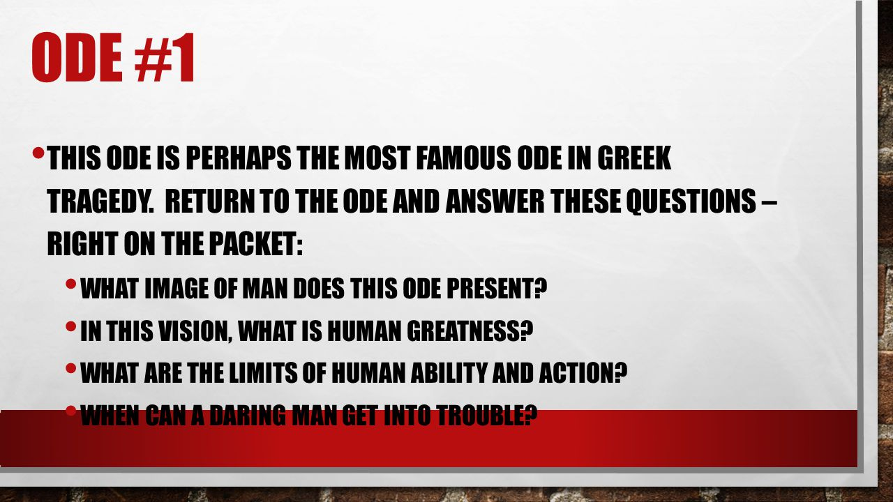 Ode #1 This ode is perhaps the most famous ode in Greek tragedy. Return to the ode and answer these questions – right on the packet: