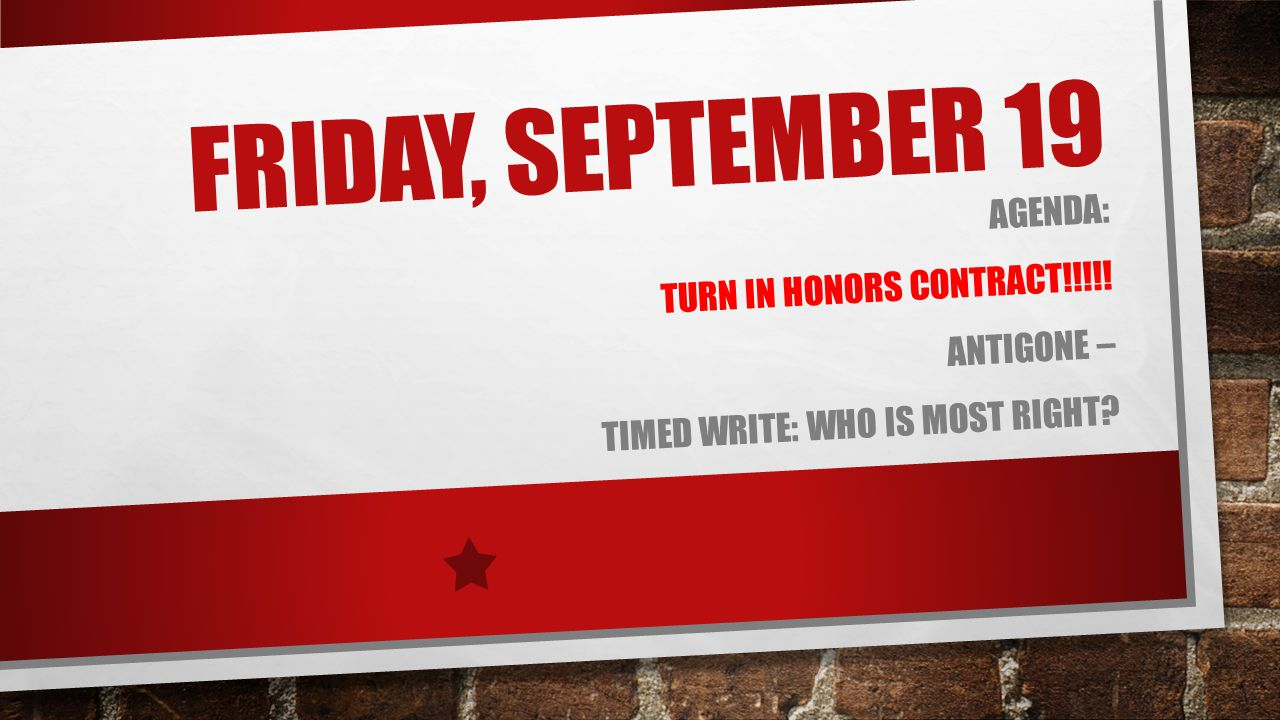 Friday, September 19 Agenda: Turn in Honors Contract!!!!! Antigone –