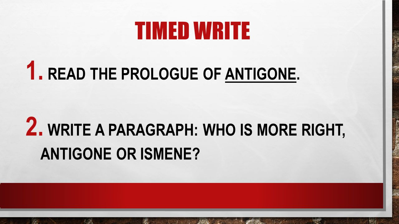 Timed Write Read the Prologue of Antigone.