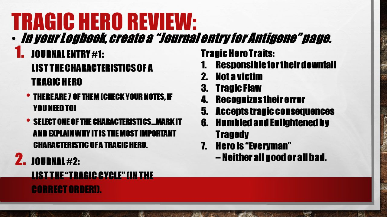 TRAGIC HERO Review: In your Logbook, create a Journal entry for Antigone page. Journal Entry #1: List the characteristics of a tragic hero.