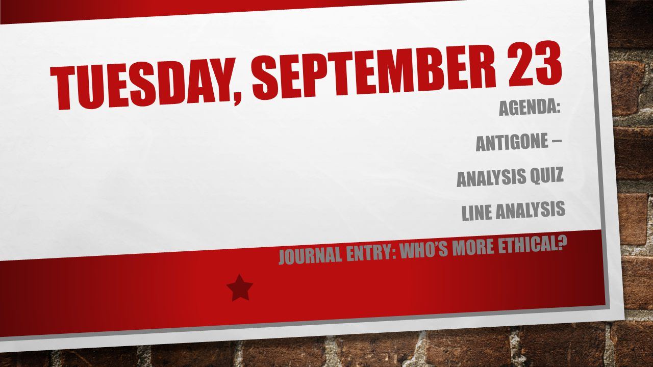 tuesday, September 23 Agenda: Antigone – Analysis Quiz Line Analysis