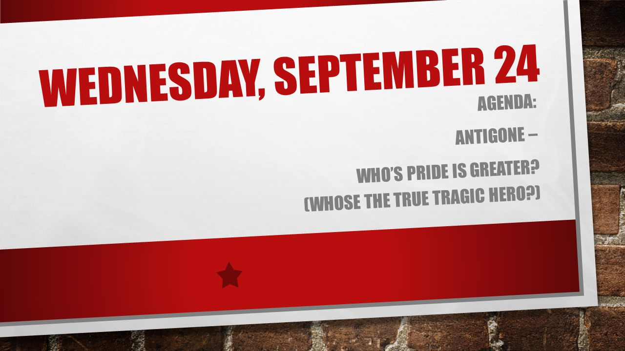 Wednesday, September 24 Agenda: Antigone –