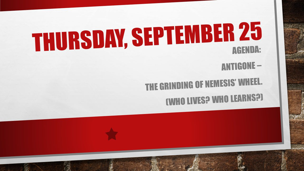 Thursday, September 25 Agenda: Antigone –