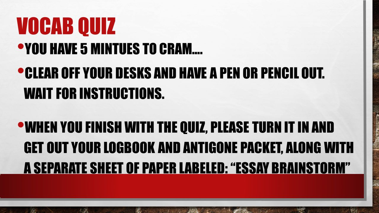 voCAB qUIZ yoU HAVE 5 MINTUES TO CRAM….