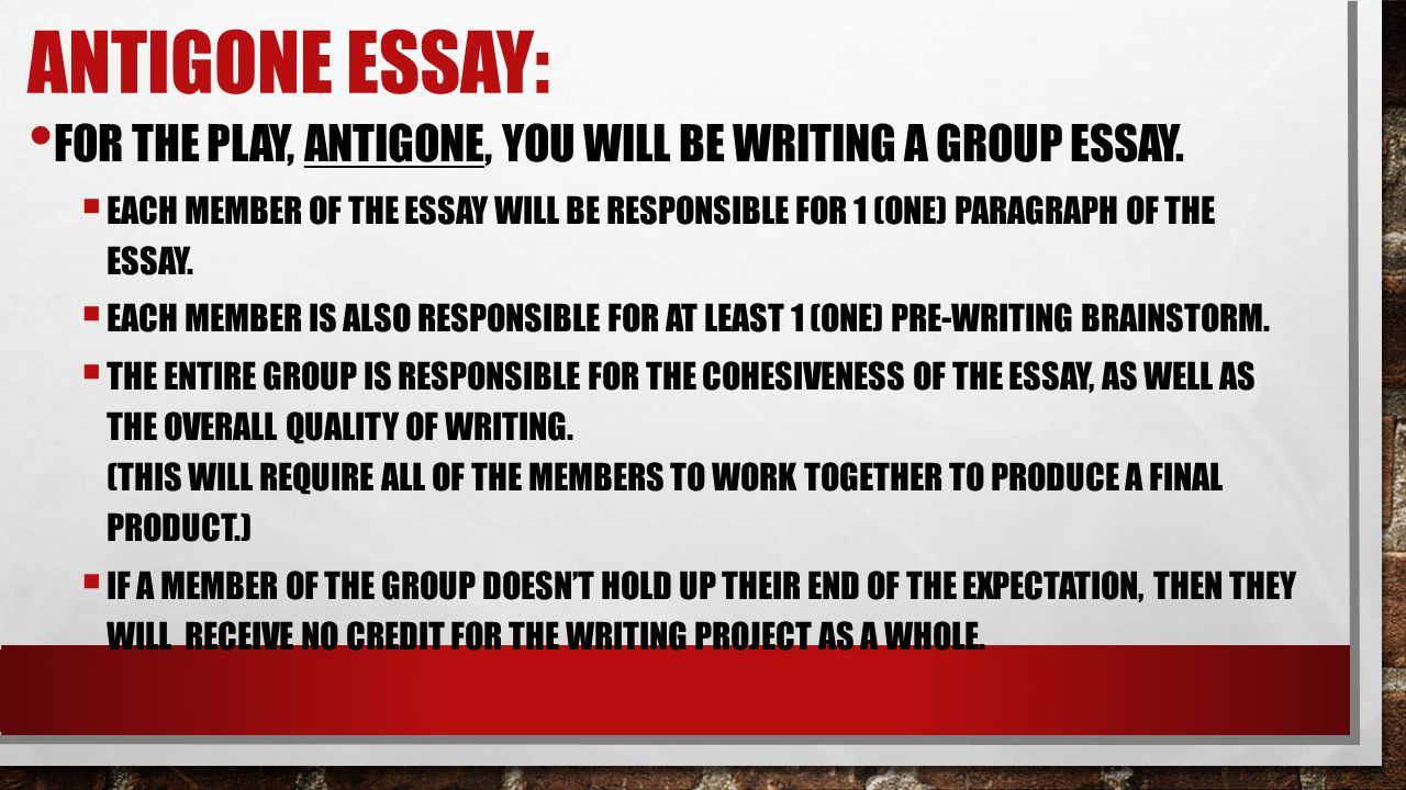 Antigone Essay: For the Play, Antigone, you will be writing a group essay.