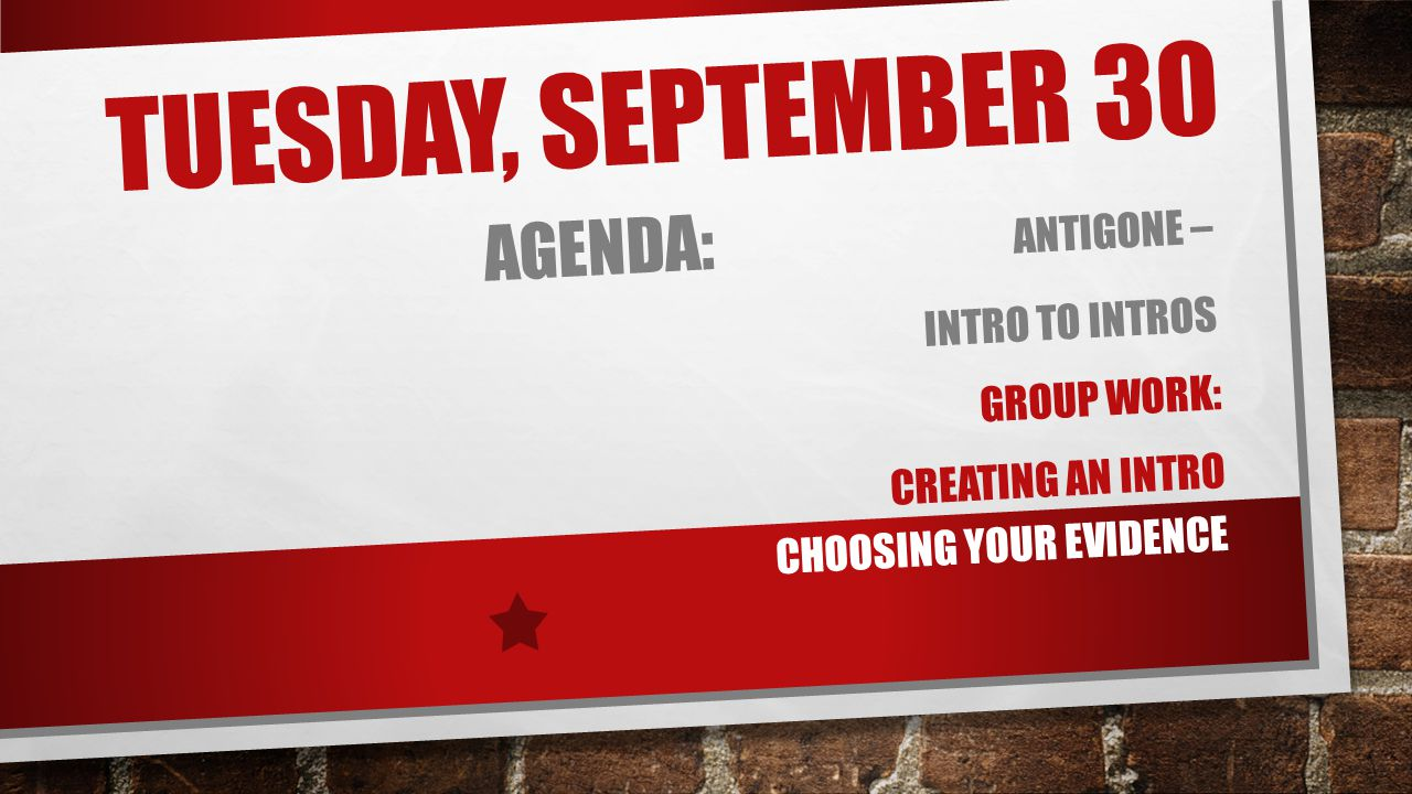 Tuesday, September 30 Agenda: Antigone – Intro to Intros Group Work:
