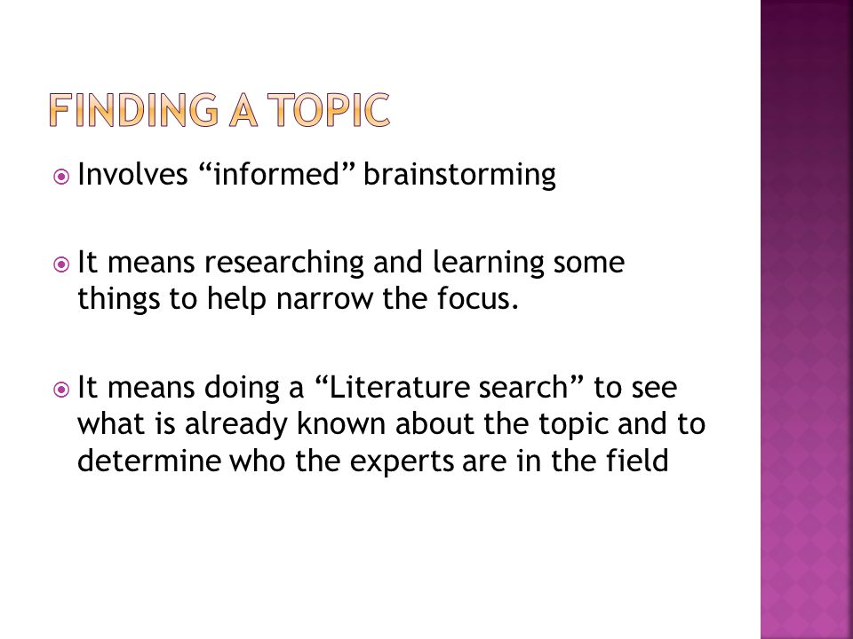 Finding a topic Involves informed brainstorming