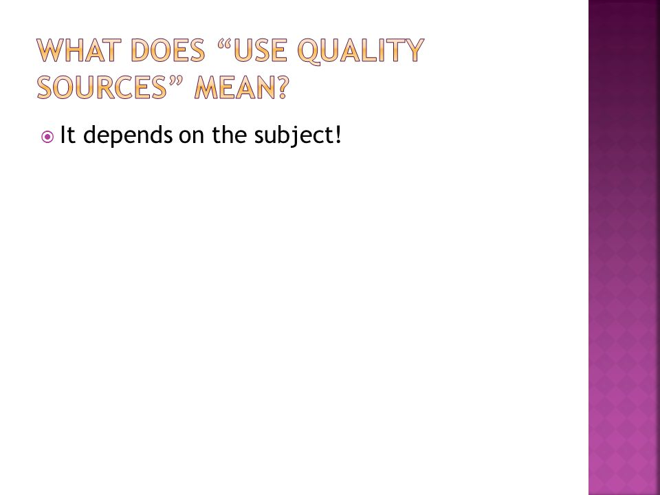 What does use quality sources mean