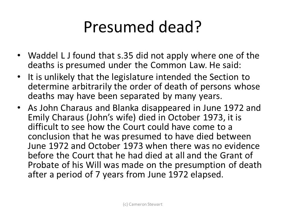 Presumed dead Waddel L J found that s.35 did not apply where one of the deaths is presumed under the Common Law. He said: