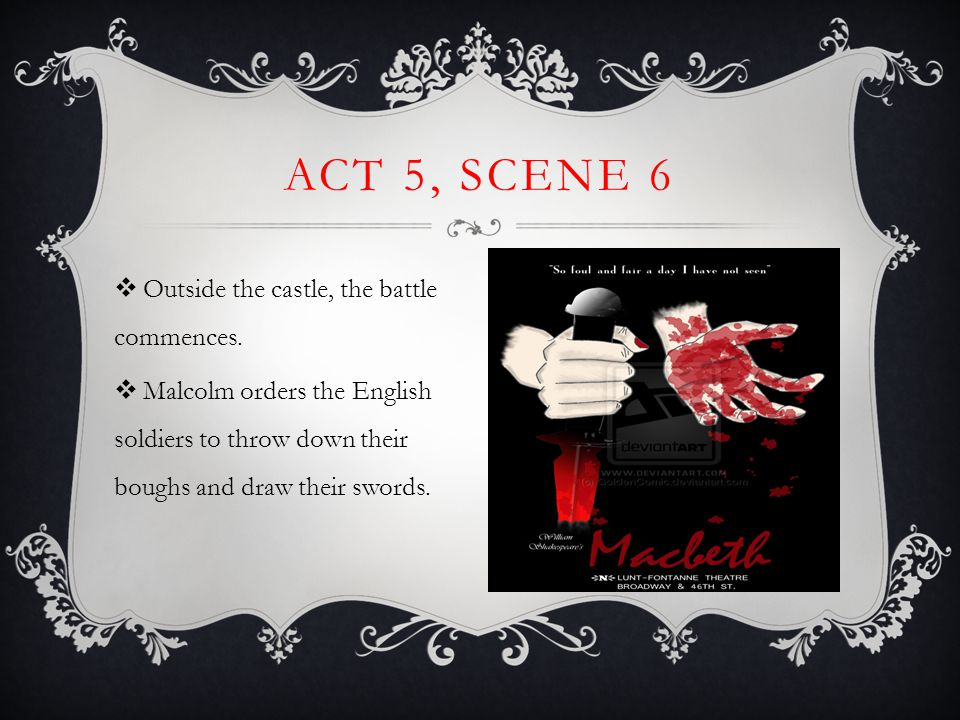Act 5, Scene 6 Outside the castle, the battle commences.