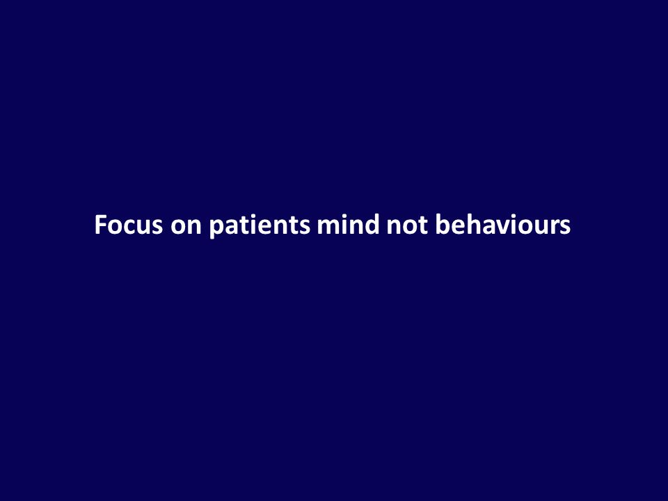 Focus on patients mind not behaviours