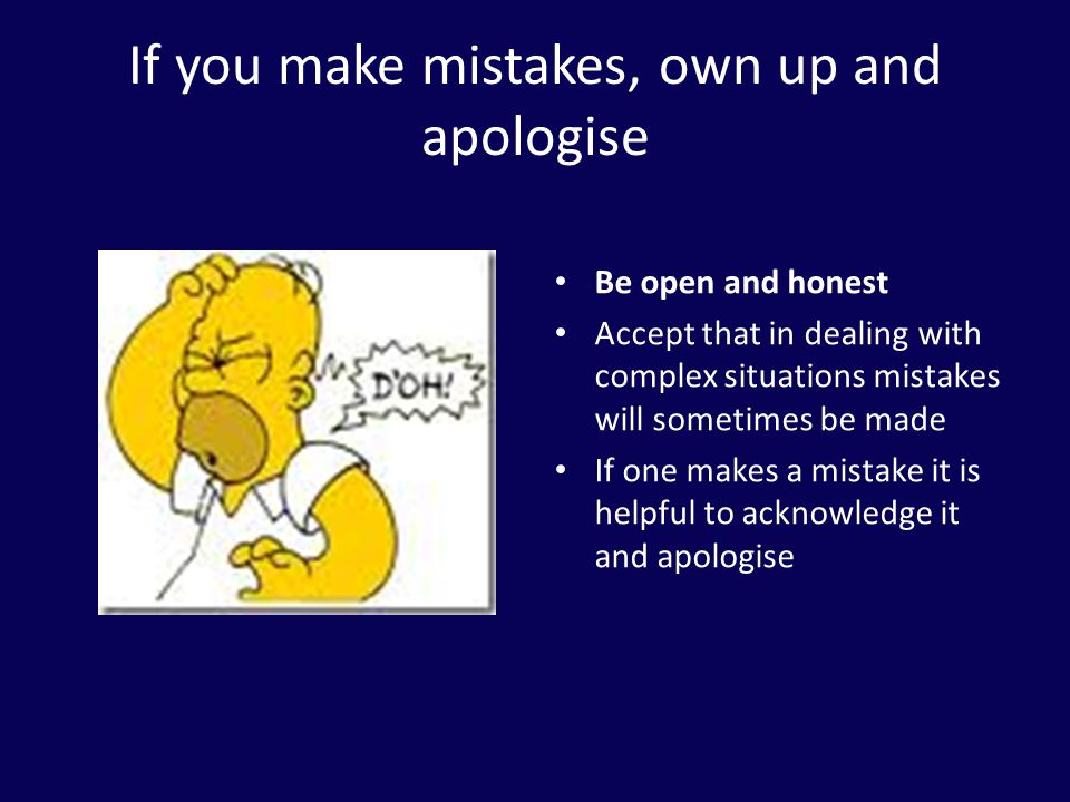 If you make mistakes, own up and apologise