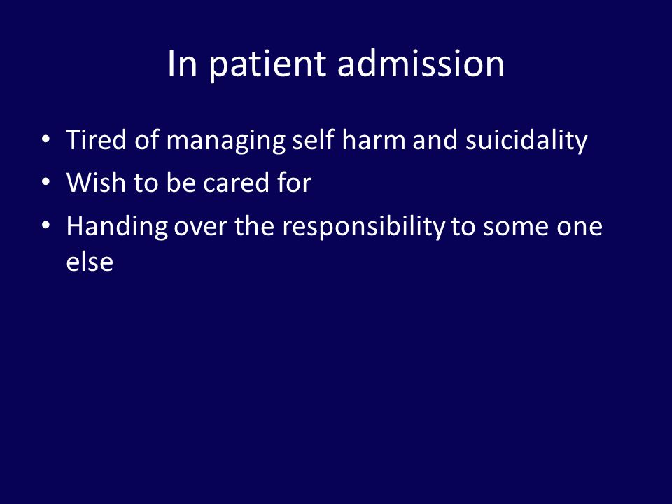 In patient admission Tired of managing self harm and suicidality