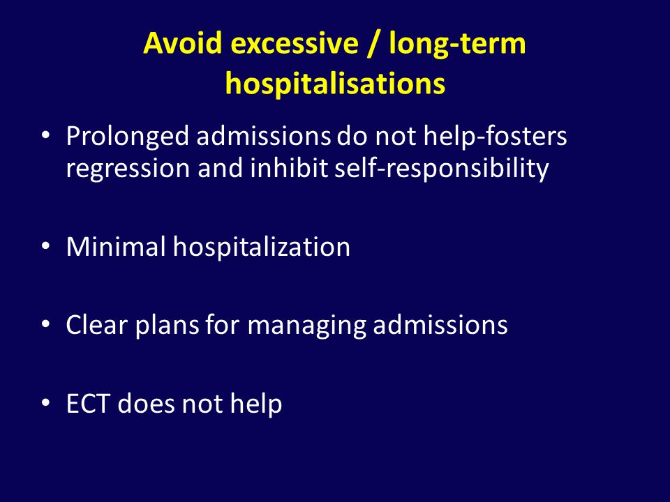 Avoid excessive / long-term hospitalisations