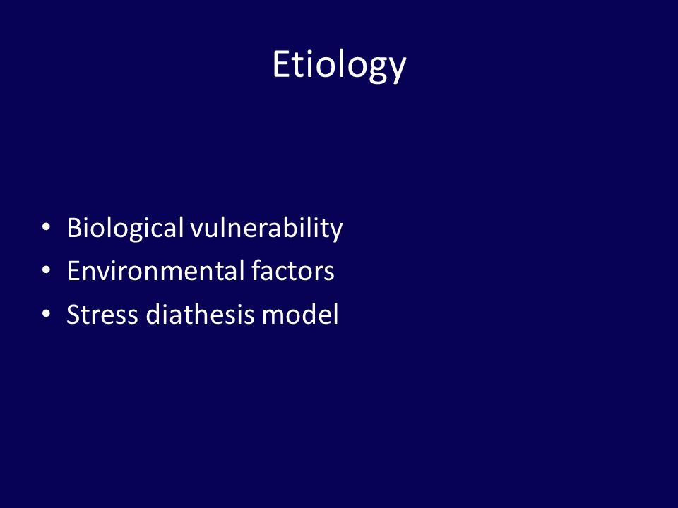 Etiology Biological vulnerability Environmental factors