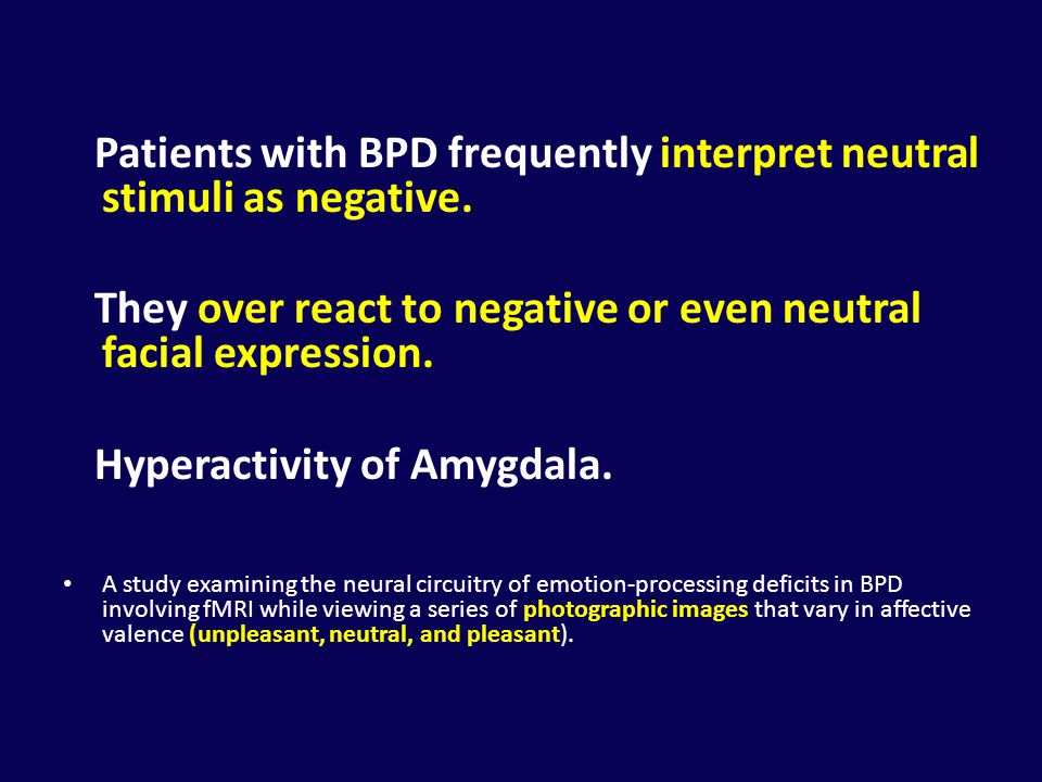 Patients with BPD frequently interpret neutral stimuli as negative.