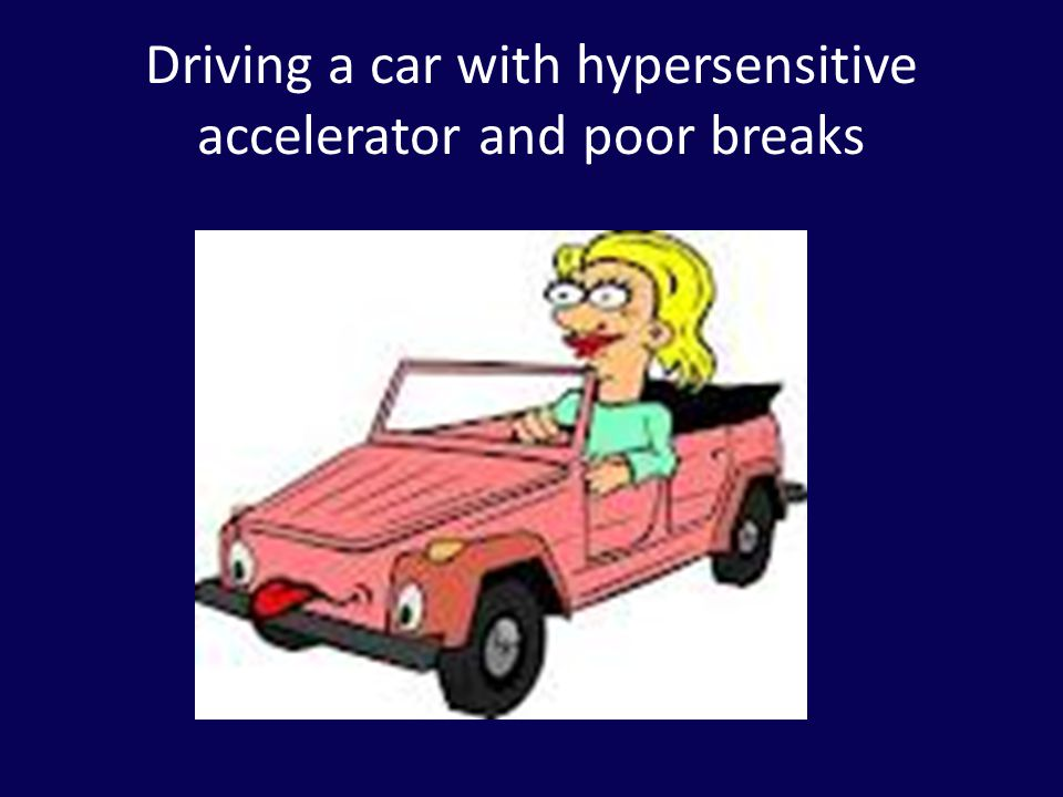 Driving a car with hypersensitive accelerator and poor breaks