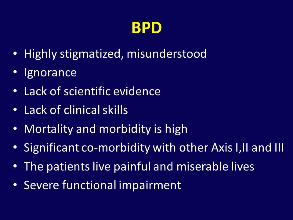 BPD Highly stigmatized, misunderstood Ignorance