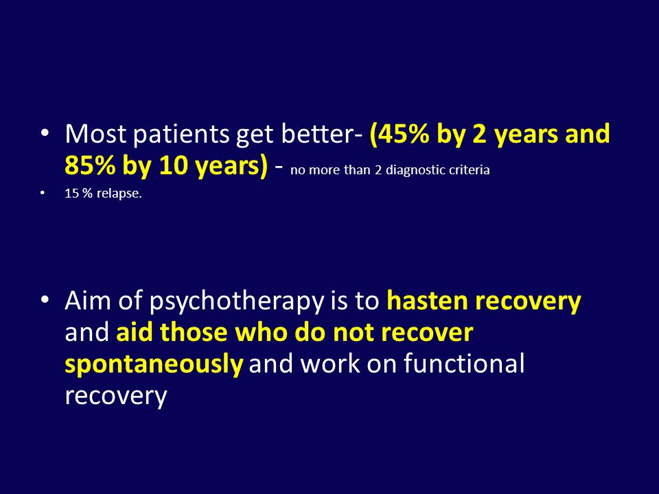 Most patients get better- (45% by 2 years and 85% by 10 years) - no more than 2 diagnostic criteria