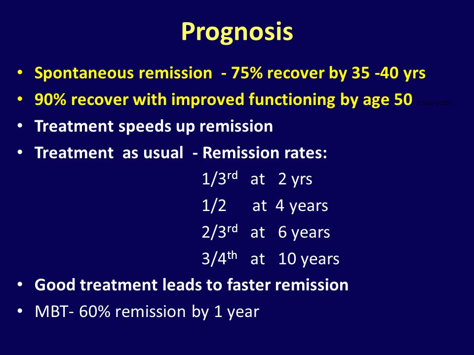 Prognosis Spontaneous remission - 75% recover by 35 -40 yrs