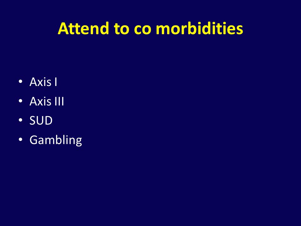 Attend to co morbidities