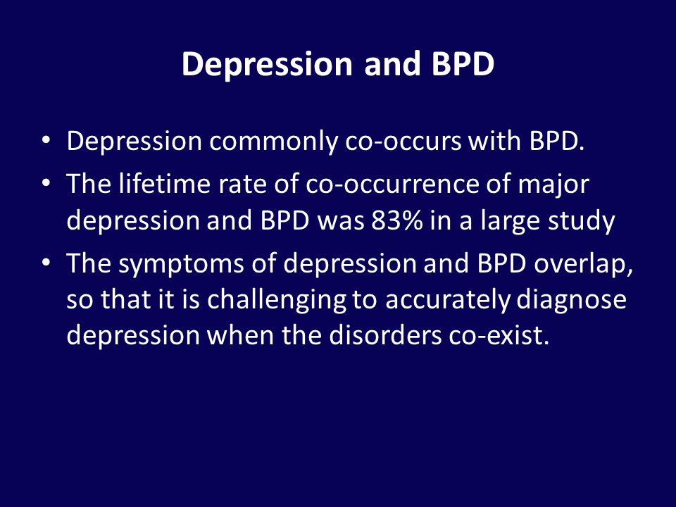 Depression and BPD Depression commonly co-occurs with BPD.