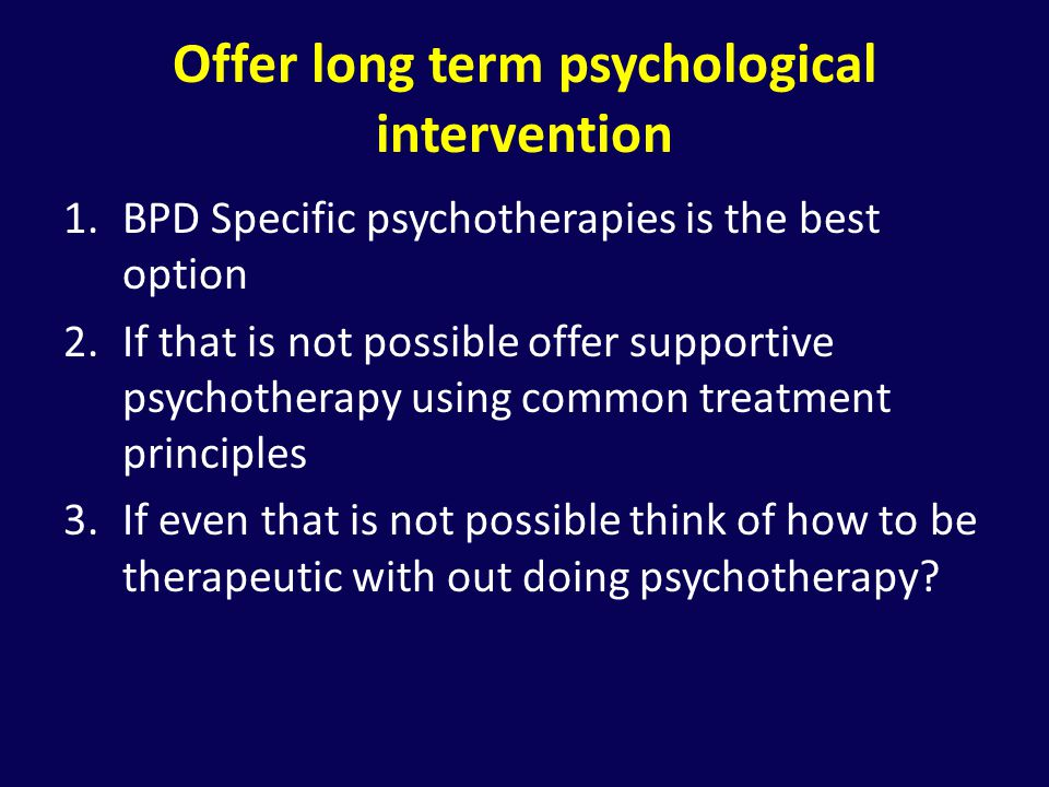 Offer long term psychological intervention