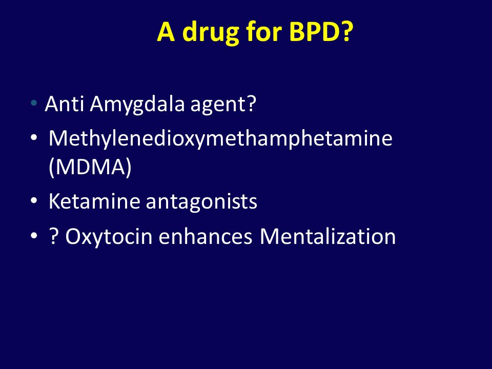 A drug for BPD Oxytocin enhances Mentalization Anti Amygdala agent