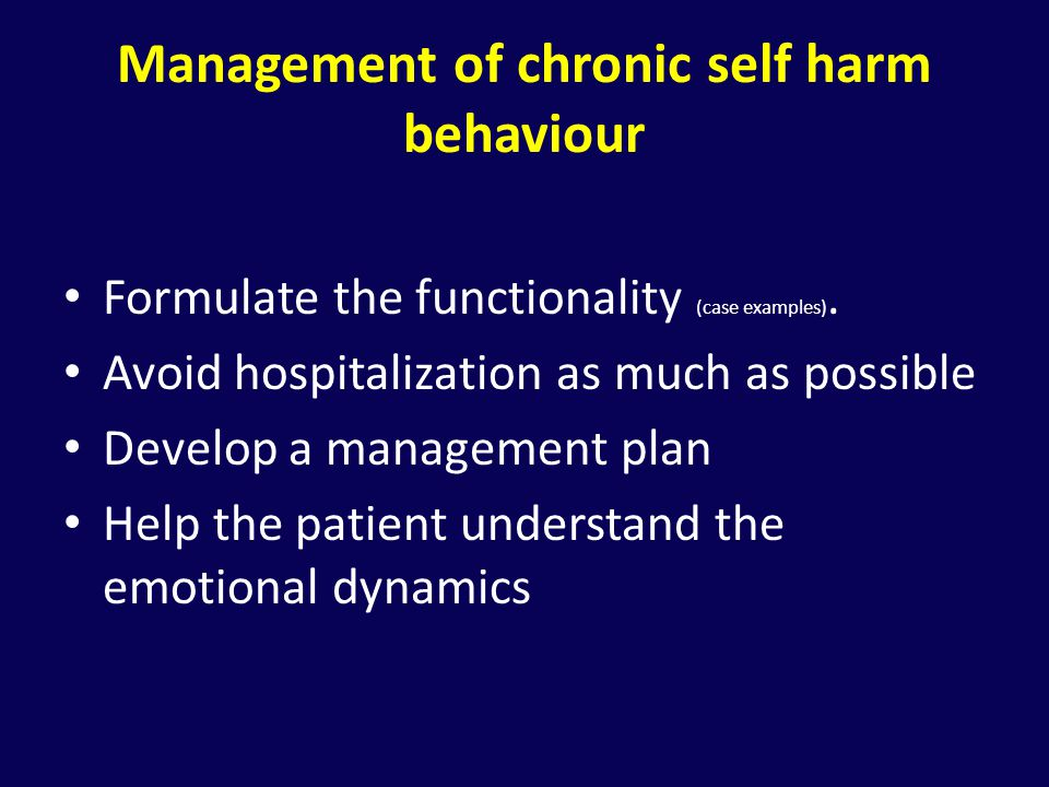 Management of chronic self harm behaviour