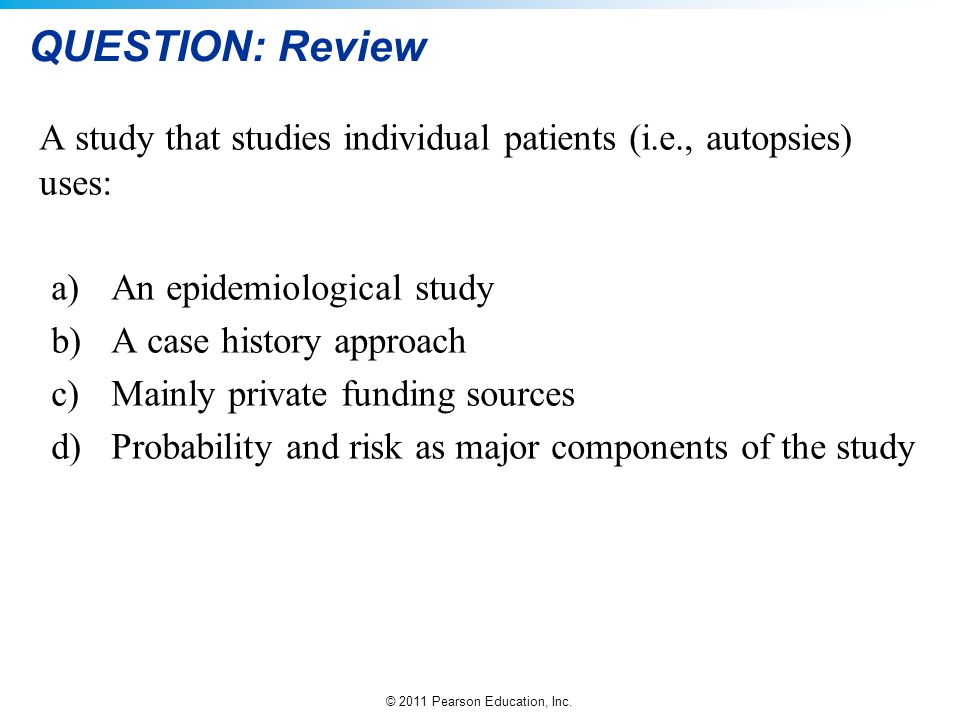 QUESTION: Review A study that studies individual patients (i.e., autopsies) uses: An epidemiological study.
