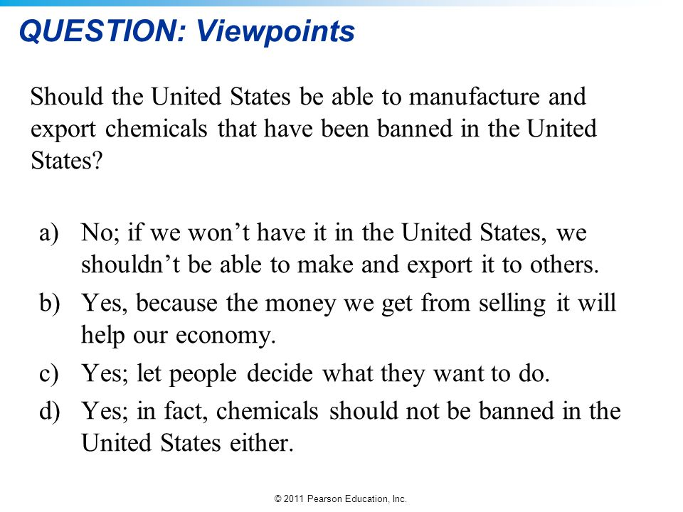 QUESTION: Viewpoints Should the United States be able to manufacture and export chemicals that have been banned in the United States